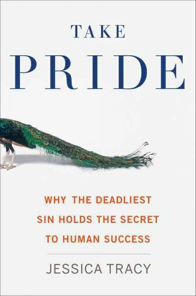 Take pride : why the deadliest sin holds the secret to human success /