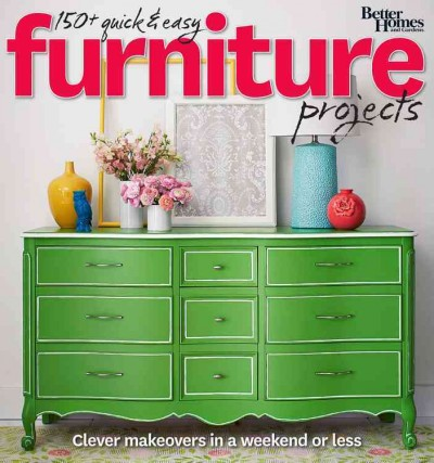 Better Homes and Gardens 150+ Quick and Easy Furniture Projects