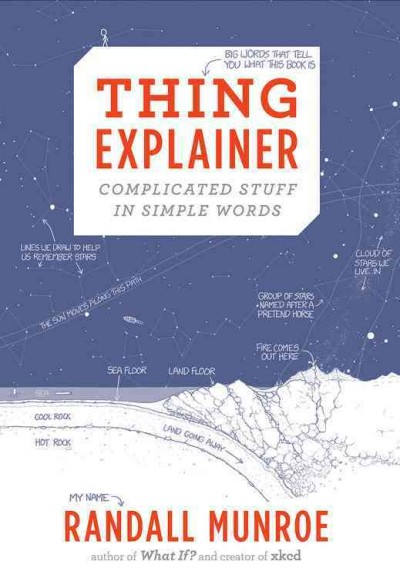 Thing explainer : : complicated stuff in simple words