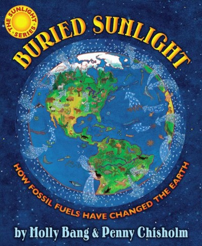 Buried sunlight : how fossil fuels have changed the Earth /