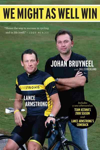 We might as well win : on the road to success with the mastermind behind eight Tour de France victories /