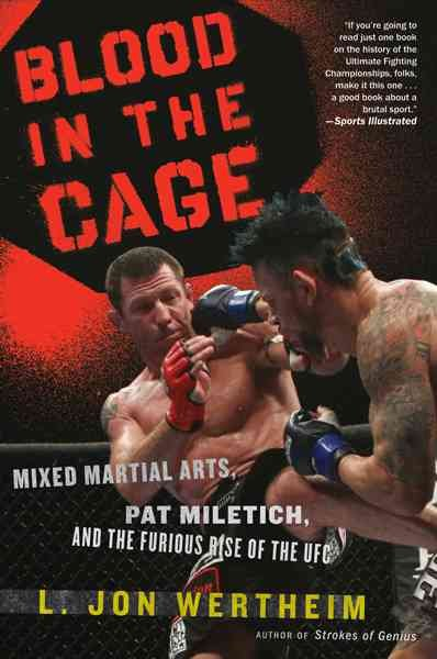 Blood in the cage : mixed martial arts, Pat Miletich, and the furious rise of the UFC /