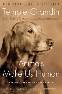 Animals make us human : creating the best life for animals /