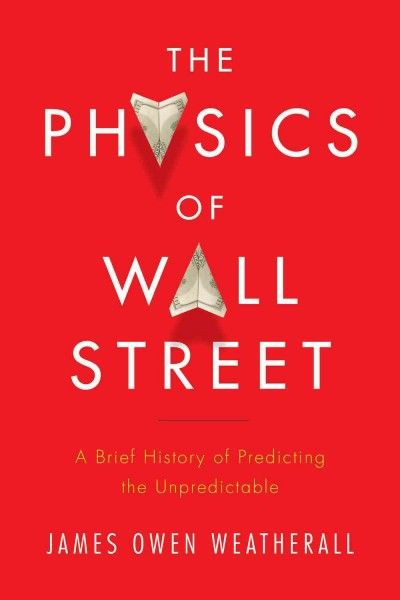 The physics of Wall Street : a brief history of predicting the unpredictable