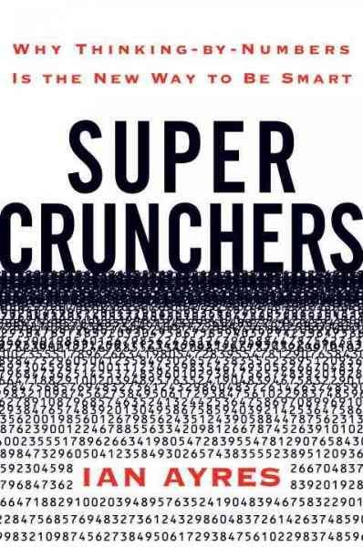 Super crunchers:why thinking-by-numbers is the new way to be smart