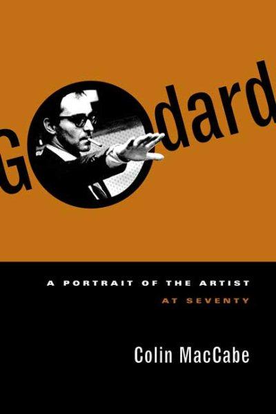 Godard : a portrait of the artist at seventy /
