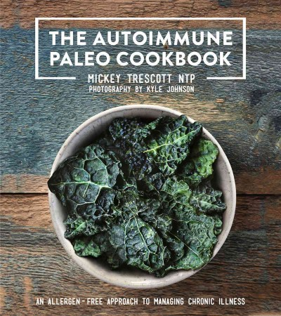 The autoimmune Paleo cookbook : : an allergen-free approach to managing chronic illness