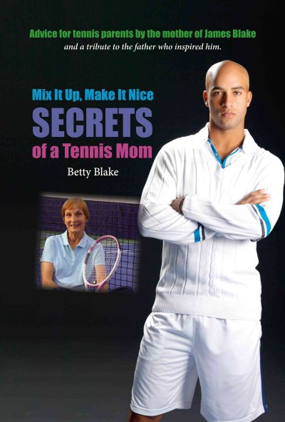 Mix it up, make it nice : secrets of a tennis mom /