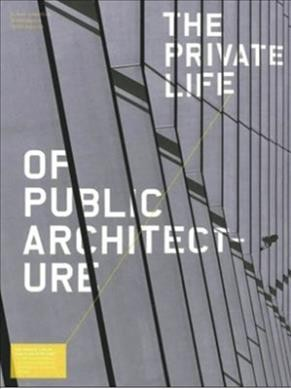The private life of public architecture : : a vision for contemporary architecture beyond the stereotypical 15 minutes of fame