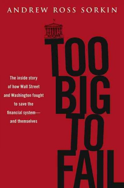 Too big to fail:the inside story of how Wall Street and Washington fought to save the financial system from crisis-and themselves