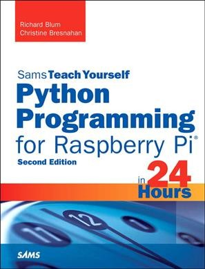Sams teach yourself Python programming for Raspberry Pi in 24 hours /