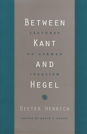 Between Kant and Hegel : lectures on German idealism /