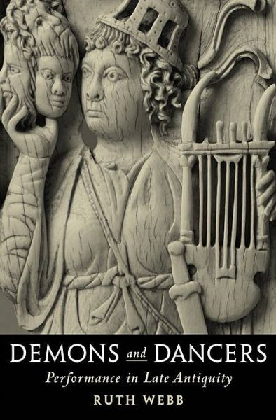Demons and dancers : performance in late antiquity /
