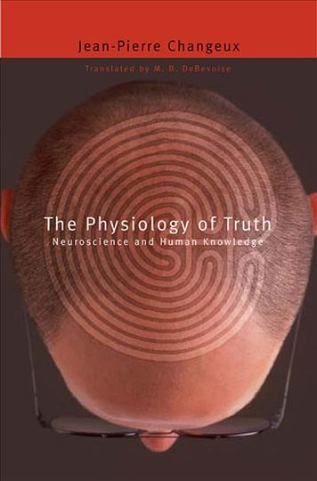 The physiology of truth : neuroscience and human knowledge /