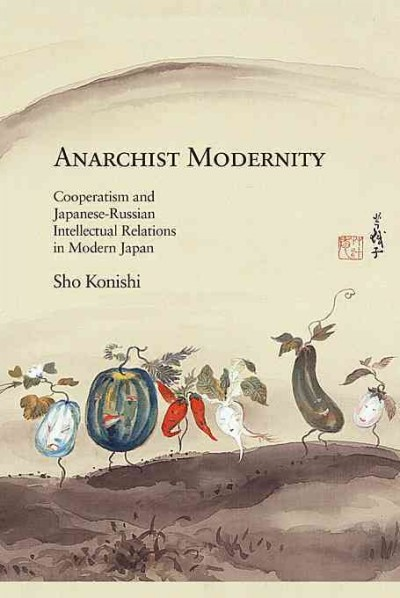 Anarchist modernity:cooperatism and Japanese-Russian intellectual relations in modern Japan