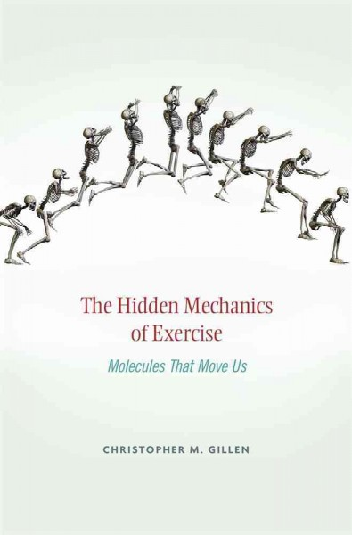 The hidden mechanics of exercise : molecules that move us /
