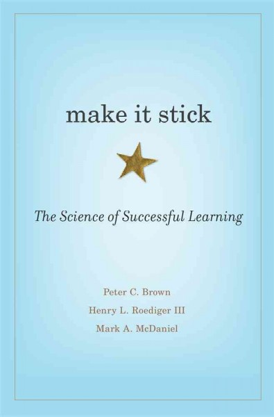 Make it stick : the science of successful learning /