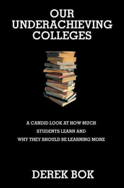 Our underachieving colleges : a candid look at how much students learn and why they should be learning more