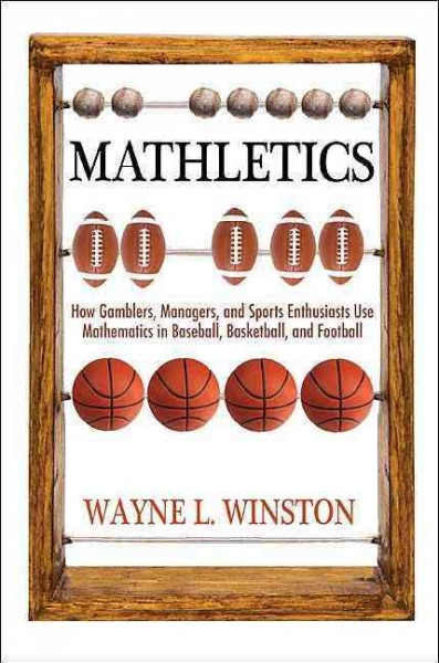 Mathletics : how gamblers, managers, and sports enthusiasts use mathematics in baseball, basketball, and football /
