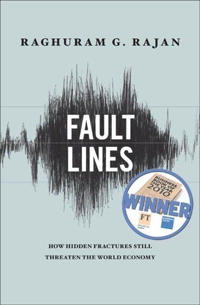 Fault lines:how hidden fractures still threaten the world economy