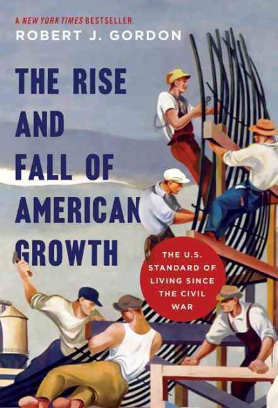 The rise and fall of American growth : the U.S. standard of living since the Civil War /