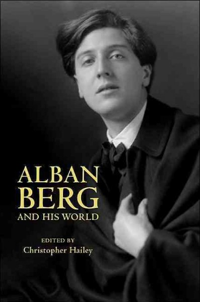 Alban Berg and his world /