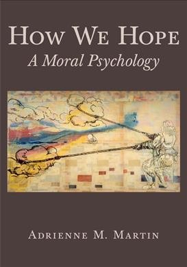 How we hope : a moral psychology /
