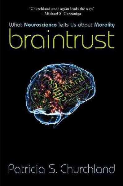 Braintrust : what neuroscience tells us about morality /