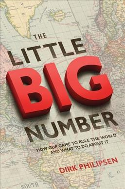 The little big number:how GDP came to rule the world and what to do about it