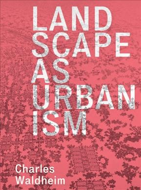 Landscape as urbanism : a general theory /