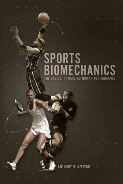 Sports biomechanics : the basics: optimising human performance /