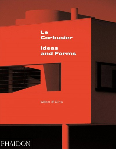 Le Corbusier : ideas and forms /