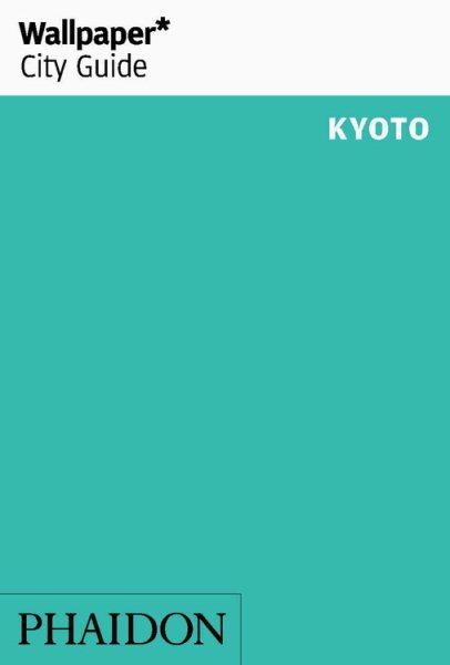 Wallpaper City Guide 2016 Kyoto