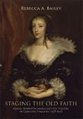 Staging the old faith : Queen Henrietta Maria and the theatre of Caroline England, 1625-42 /