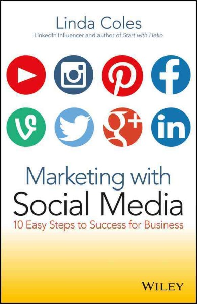 Marketing with social media : : 10 easy steps to success for business