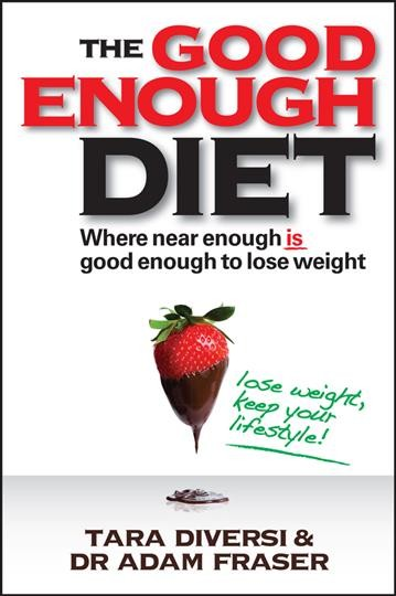 The good enough diet : where near enough is good enough to lose weight /