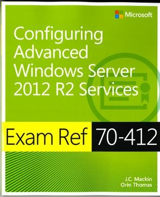 Exam ref 70-412 : : configuring advanced Windows Server 2012 R2 services