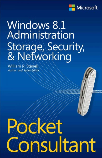 Windows 8.1 administration : : storage- security- & networking : pocket consultant