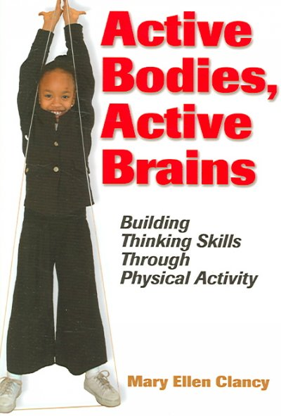 Active bodies, active brains : building thinking skills through physical activity /