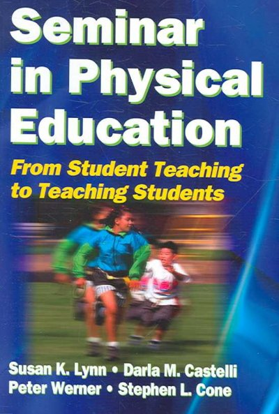 Seminar in physical education : from student teaching to teaching students /