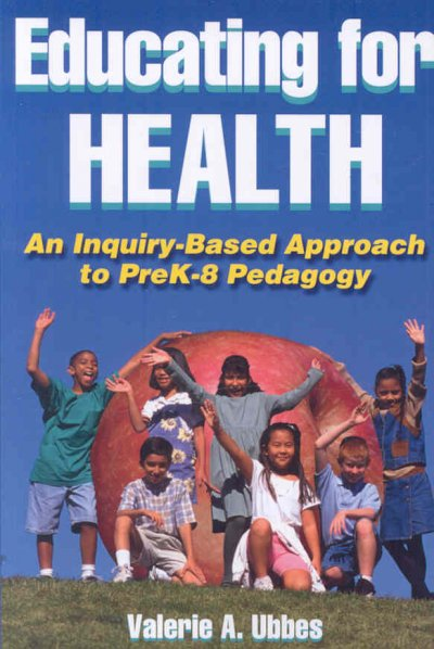 Educating for health : an inquiry-based approach to PreK-8 pedagogy /