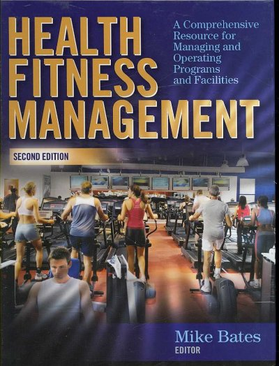 Health fitness management : a comprehensive resource for managing and operating programs and facilities /