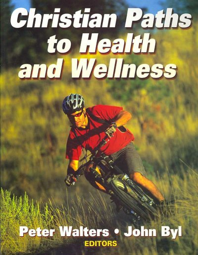 Christian paths to health and wellness /
