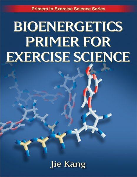 Bioenergetics primer for exercise science /