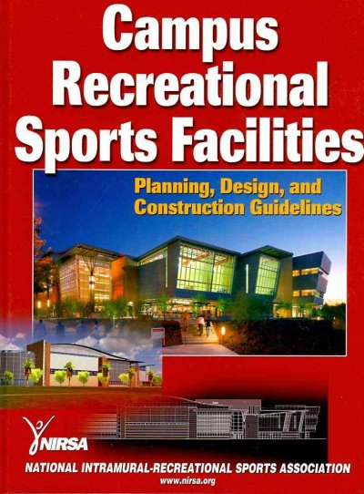 Campus recreational sports facilities : planning, design, and construction guidelines /