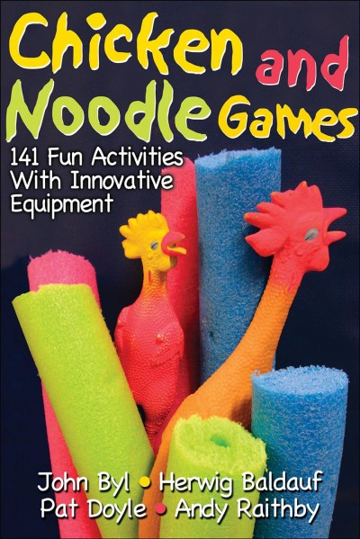 Chicken and noodle games : 141 fun activities with innovative equipment /