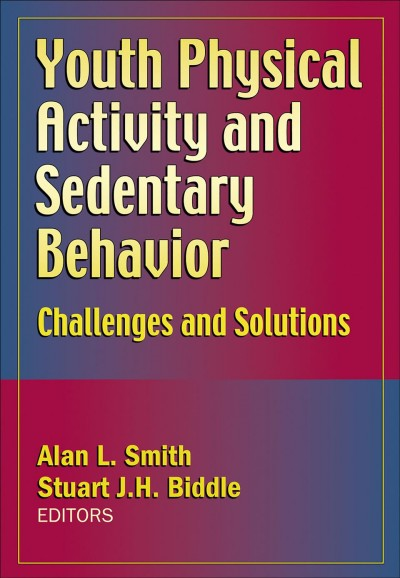 Youth physical activity and sedentary behavior : challenges and solutions /