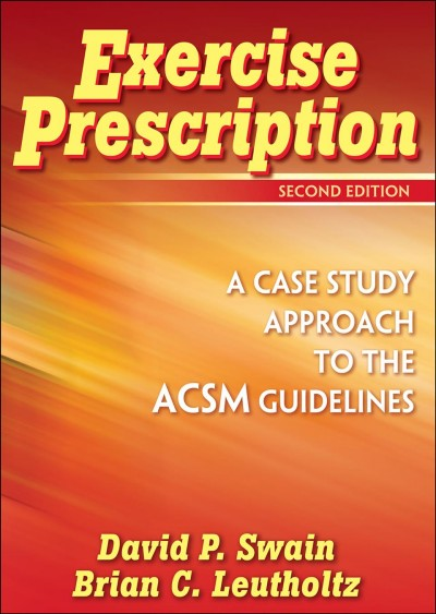 Exercise prescription : a case study approach to the ACSM guidelines /