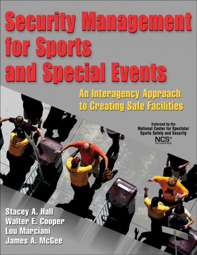 Security management for sports and special events : an interagency approach to creating safe facilities /