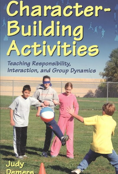 Character-building activities : teaching responsibility, interaction, and group dynamics /